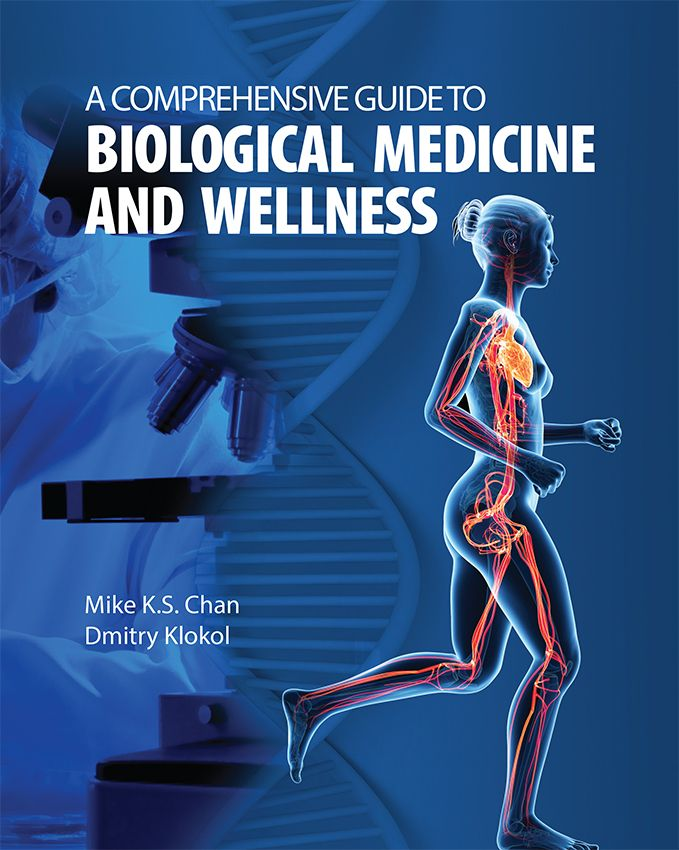 A COMPREHENSIVE GUIDE TO BIOLOGICAL MEDICINE AND WELLNESS by Mike Chan and Dmitry Klokol